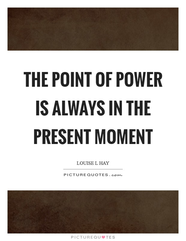 the-point-of-power-is-always-in-the-present-moment-quote-1