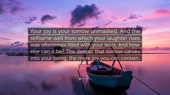 1755621-khalil-gibran-quote-your-joy-is-your-sorrow-unmasked-and-the